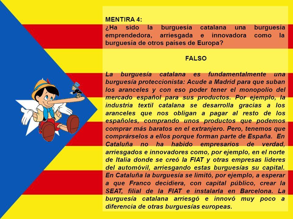 MENTIRA 3: Cataluña desarrolló su industria por sí misma. FALSO Fueron como consecuencia de los beneficios del comercio americano y los ahorros de las