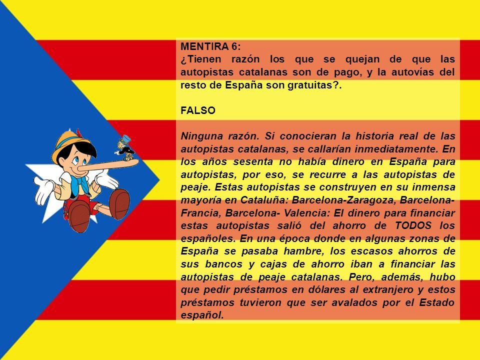 MENTIRA 5: ¿Tiene Cataluña motivos para quejarse del trato económico recibido en la historia de España? FALSO No. En todo caso serían las regiones men