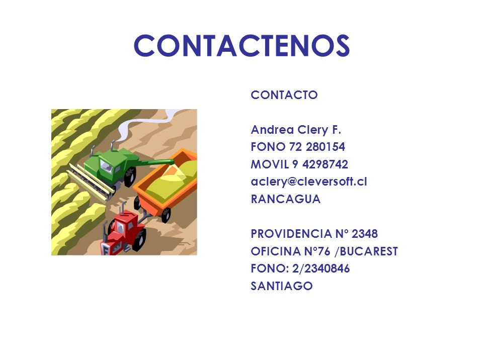 CONTACTENOS CONTACTO Andrea Clery F. FONO 72 280154 MOVIL 9 4298742 aclery@cleversoft.cl RANCAGUA PROVIDENCIA Nº 2348 OFICINA Nº76 /BUCAREST FONO: 2/2
