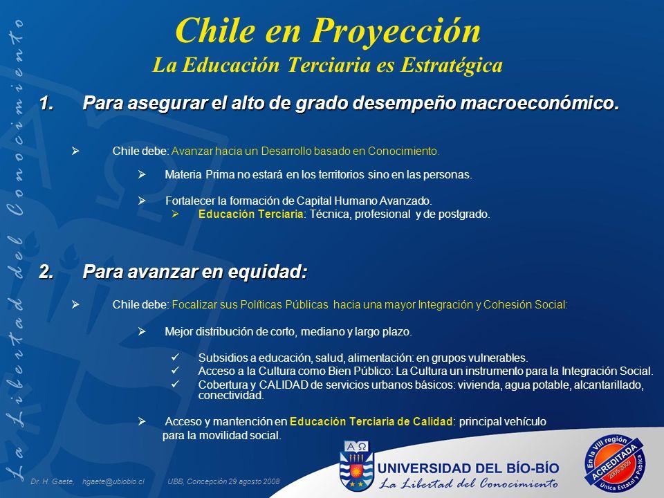 UBB, Concepción 29 agosto 2008 Chile en Proyección La Educación Terciaria es Estratégica 1.Para asegurar el alto de grado desempeño macroeconómico. Ch