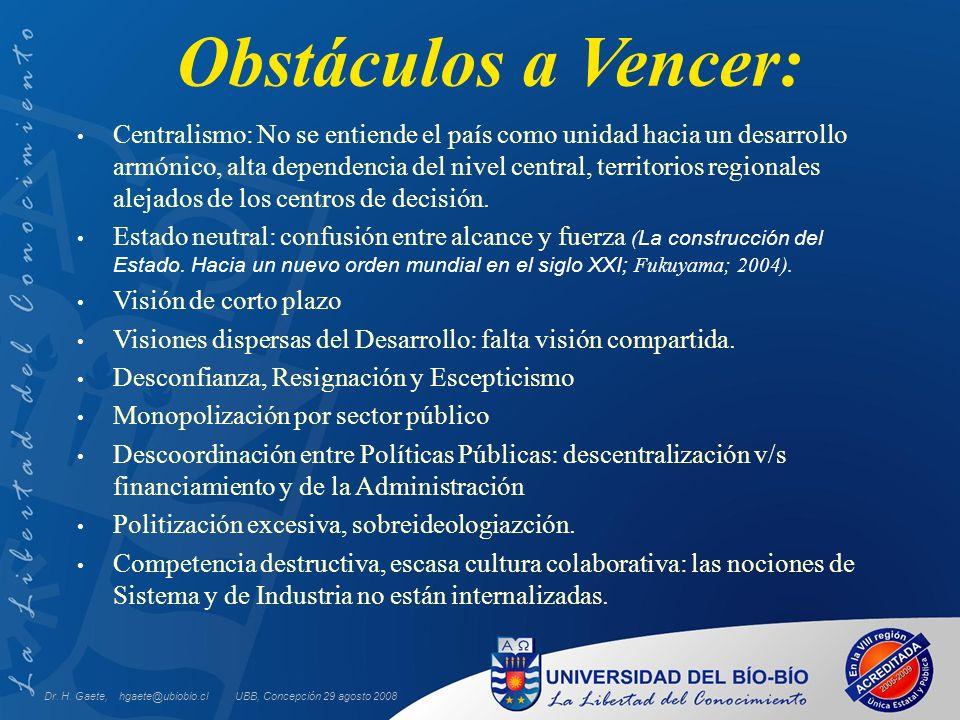 UBB, Concepción 29 agosto 2008 Obstáculos a Vencer: Centralismo: No se entiende el país como unidad hacia un desarrollo armónico, alta dependencia del nivel central, territorios regionales alejados de los centros de decisión.