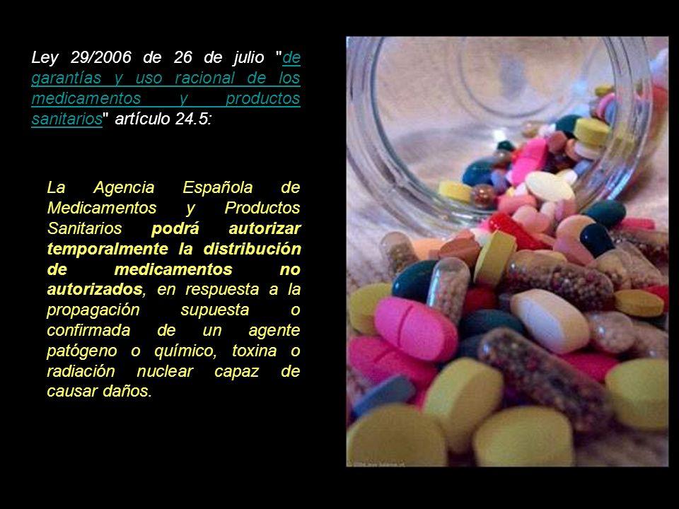 La Agencia Española de Medicamentos y Productos Sanitarios podrá autorizar temporalmente la distribución de medicamentos no autorizados, en respuesta a la propagación supuesta o confirmada de un agente patógeno o químico, toxina o radiación nuclear capaz de causar daños.