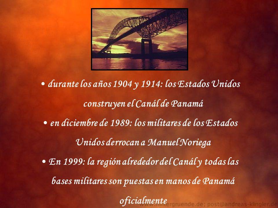 durante los años 1904 y 1914: los Estados Unidos construyen el Canál de Panamá en diciembre de 1989: los militares de los Estados Unidos derrocan a Ma