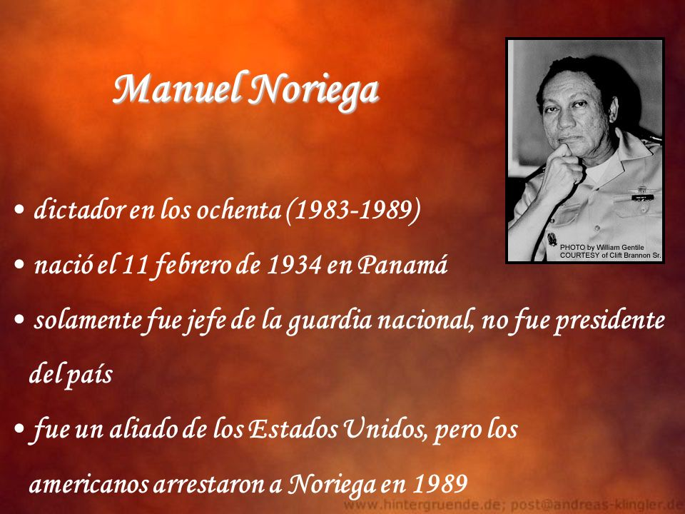 Manuel Noriega dictador en los ochenta (1983-1989) nació el 11 febrero de 1934 en Panamá solamente fue jefe de la guardia nacional, no fue presidente
