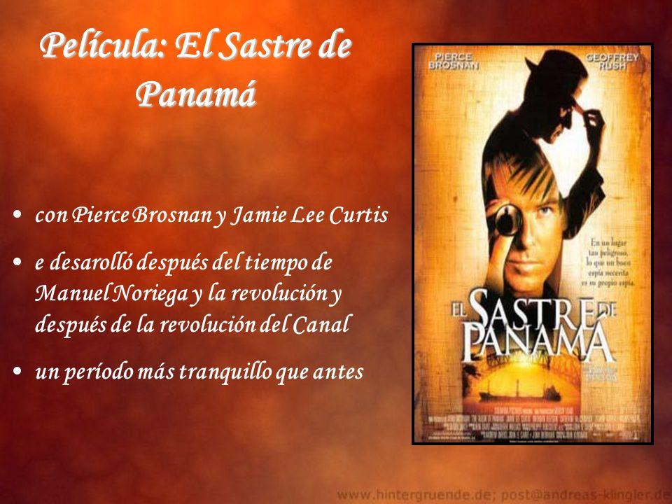 Película: El Sastre de Panamá con Pierce Brosnan y Jamie Lee Curtis e desarolló después del tiempo de Manuel Noriega y la revolución y después de la r