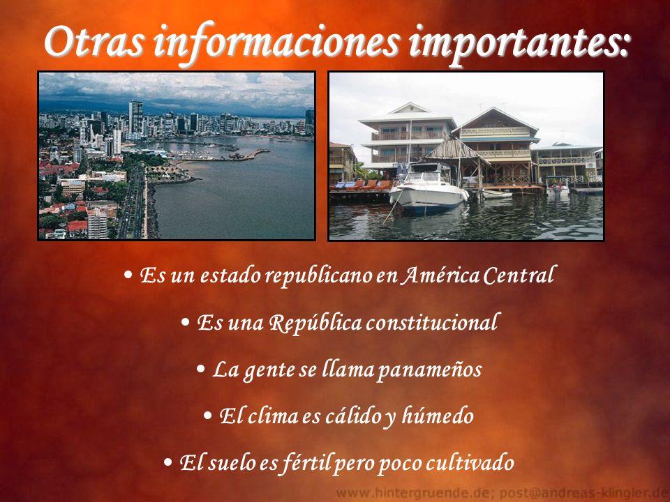Otras informaciones importantes: Es un estado republicano en América Central Es una República constitucional La gente se llama panameños El clima es c
