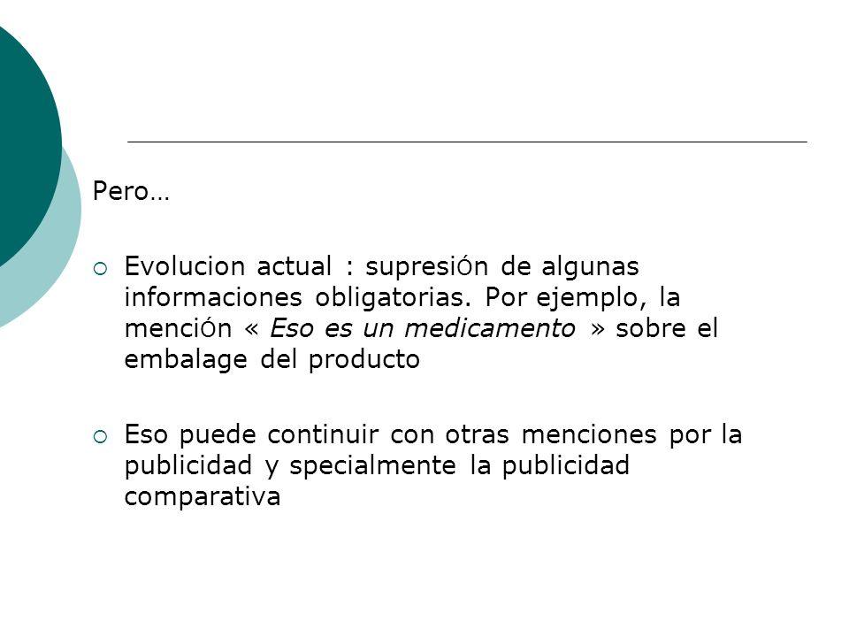 Pero… Evolucion actual : supresi Ó n de algunas informaciones obligatorias.