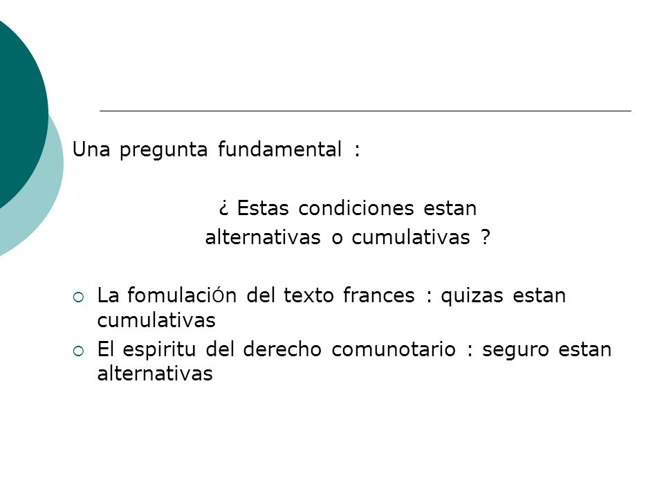 Una pregunta fundamental : ¿ Estas condiciones estan alternativas o cumulativas .