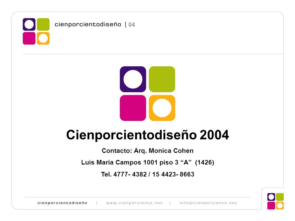 Cienporcientodiseño 2004 Contacto: Arq. Monica Cohen Luis Maria Campos 1001 piso 3 A (1426) Tel. 4777- 4382 / 15 4423- 8663 04