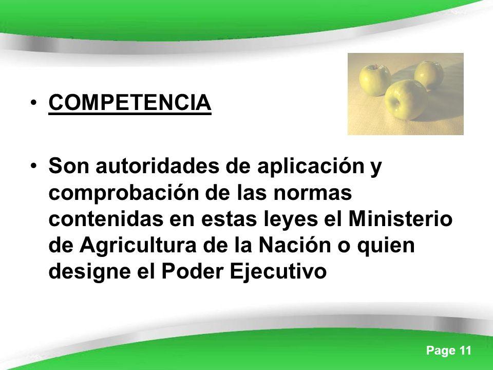 Page 11 COMPETENCIA Son autoridades de aplicación y comprobación de las normas contenidas en estas leyes el Ministerio de Agricultura de la Nación o quien designe el Poder Ejecutivo