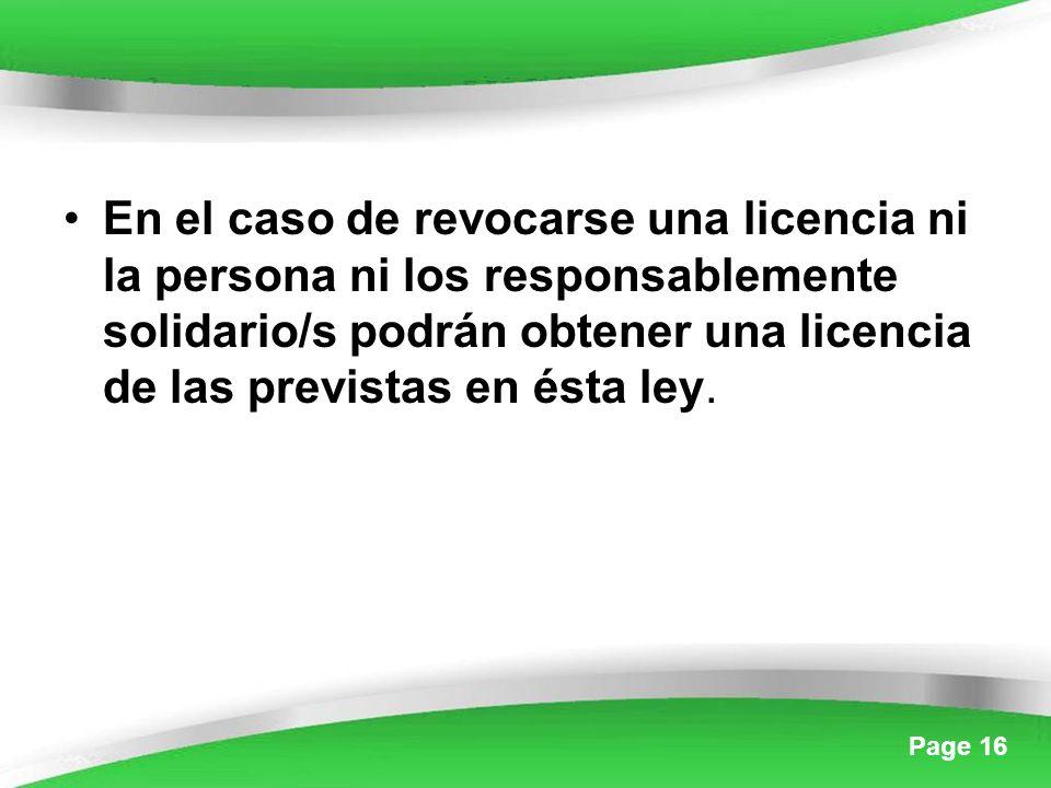 Page 16 En el caso de revocarse una licencia ni la persona ni los responsablemente solidario/s podrán obtener una licencia de las previstas en ésta ley.