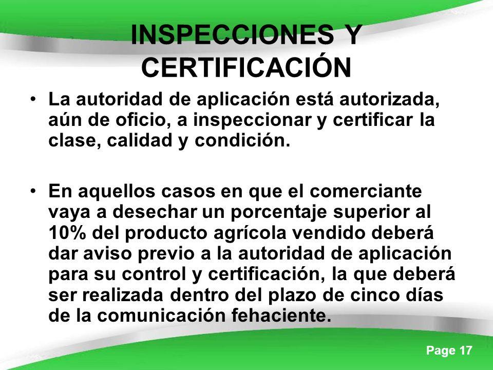 Page 17 INSPECCIONES Y CERTIFICACIÓN La autoridad de aplicación está autorizada, aún de oficio, a inspeccionar y certificar la clase, calidad y condición.