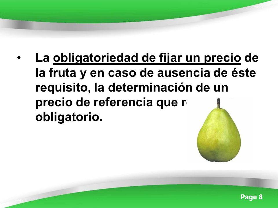 Page 8 La obligatoriedad de fijar un precio de la fruta y en caso de ausencia de éste requisito, la determinación de un precio de referencia que resultará obligatorio.