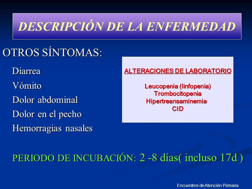 Encuentros de Atención Primaria DESCRIPCIÓN DE LA ENFERMEDAD OTROS SÍNTOMAS: Diarrea ALTERACIONES DE LABO Diarrea ALTERACIONES DE LABO Vómito Vómito D
