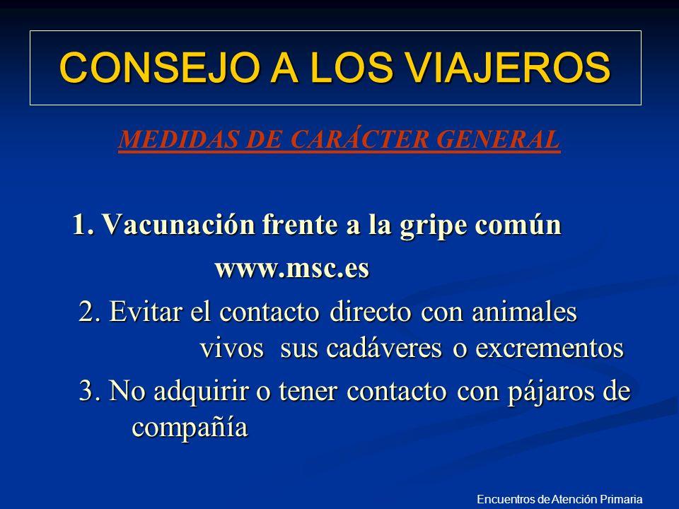 Encuentros de Atención Primaria MEDIDAS DE CARÁCTER GENERAL 1. Vacunación frente a la gripe común 1. Vacunación frente a la gripe común www.msc.es www