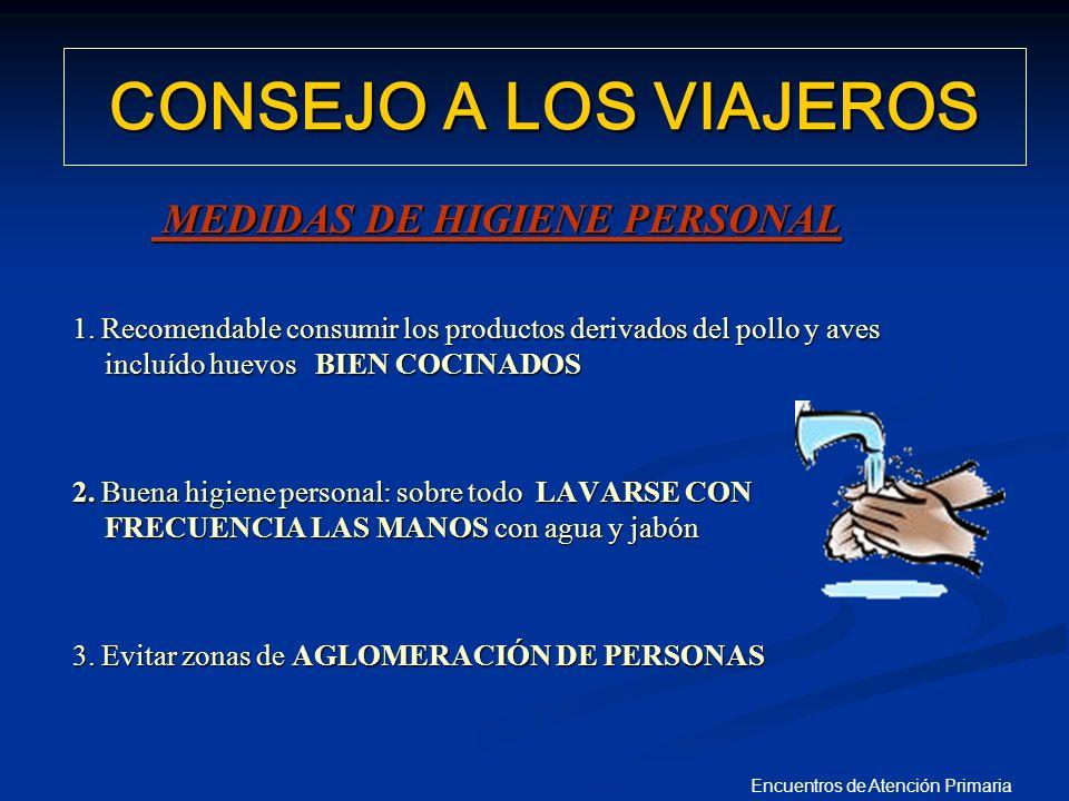 Encuentros de Atención Primaria MEDIDAS DE HIGIENE PERSONAL MEDIDAS DE HIGIENE PERSONAL 1. Recomendable consumir los productos derivados del pollo y a