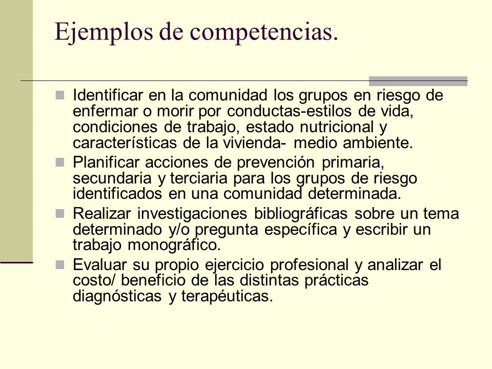 Ejemplos de competencias. Identificar en la comunidad los grupos en riesgo de enfermar o morir por conductas-estilos de vida, condiciones de trabajo,