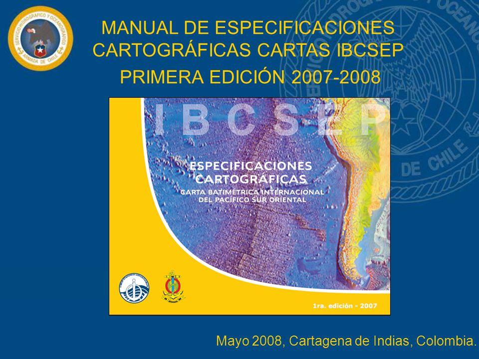 MANUAL DE ESPECIFICACIONES CARTOGRÁFICAS CARTAS IBCSEP PRIMERA EDICIÓN 2007-2008 Mayo 2008, Cartagena de Indias, Colombia.