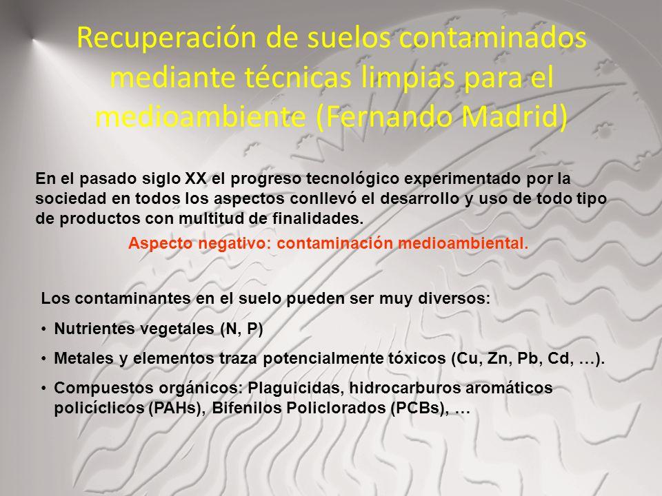 Recuperación de suelos contaminados mediante técnicas limpias para el medioambiente (Fernando Madrid) En el pasado siglo XX el progreso tecnológico ex