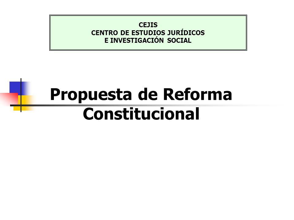 Propuesta de Reforma Constitucional CEJIS CENTRO DE ESTUDIOS JURÍDICOS E INVESTIGACIÓN SOCIAL