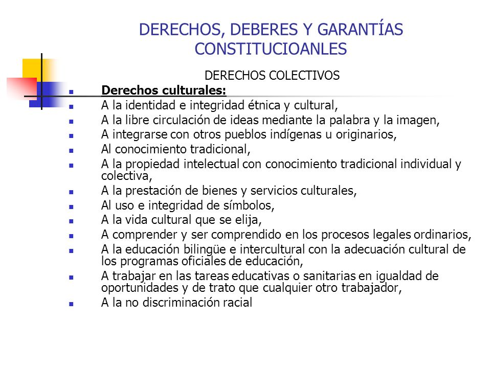 DERECHOS COLECTIVOS Derechos culturales: A la identidad e integridad étnica y cultural, A la libre circulación de ideas mediante la palabra y la image