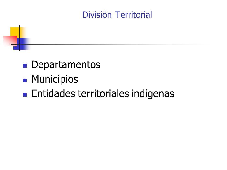 Departamentos Municipios Entidades territoriales indígenas División Territorial