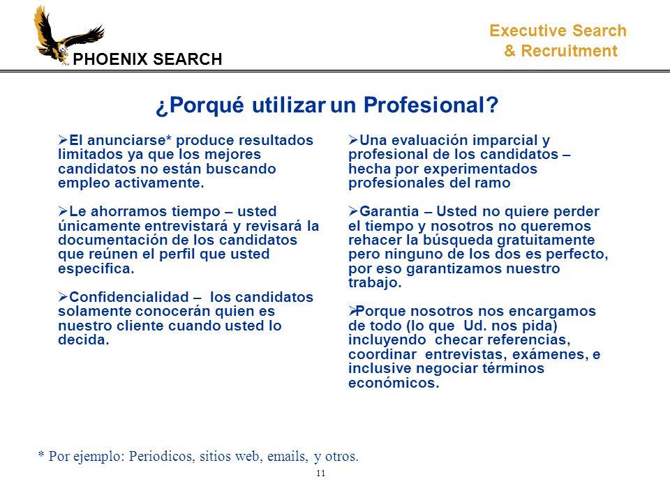 PHOENIX SEARCH Executive Search & Recruitment 11 ¿Porqué utilizar un Profesional.