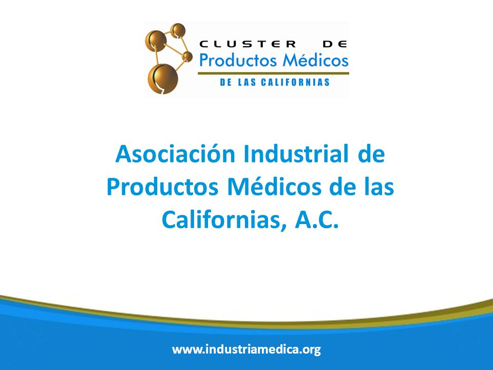 www.industriamedica.org Asociación Industrial de Productos Médicos de las Californias, A.C.