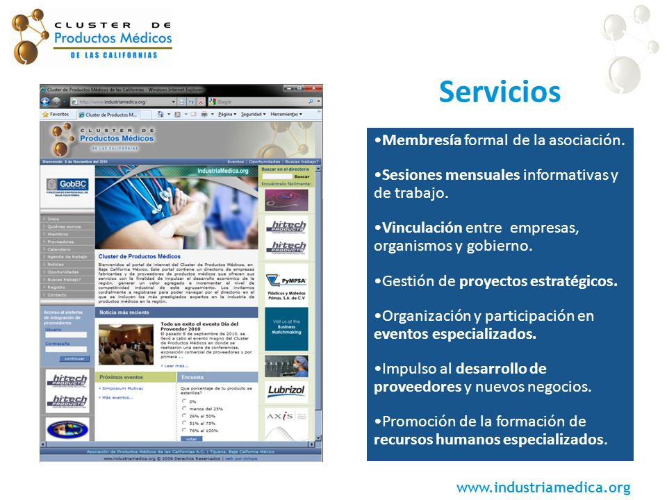 www.industriamedica.org Membresía formal de la asociación. Sesiones mensuales informativas y de trabajo. Vinculación entre empresas, organismos y gobi