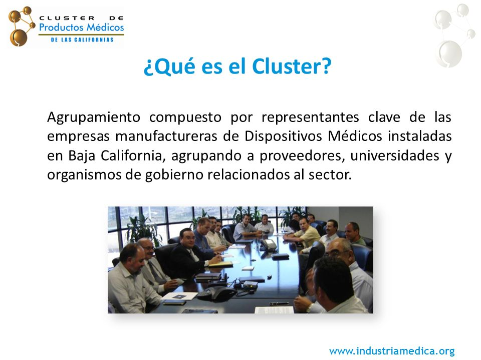 www.industriamedica.org ¿Qué es el Cluster? Agrupamiento compuesto por representantes clave de las empresas manufactureras de Dispositivos Médicos ins