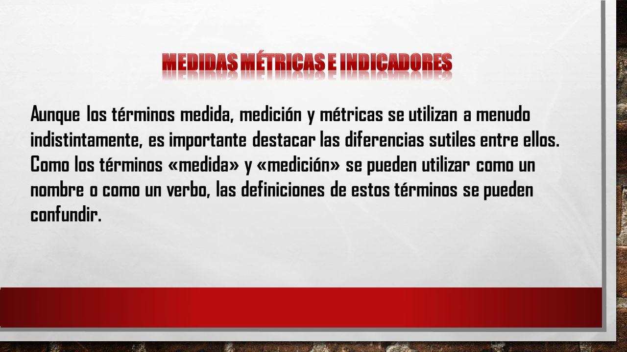 Aunque los términos medida, medición y métricas se utilizan a menudo indistintamente, es importante destacar las diferencias sutiles entre ellos. Como