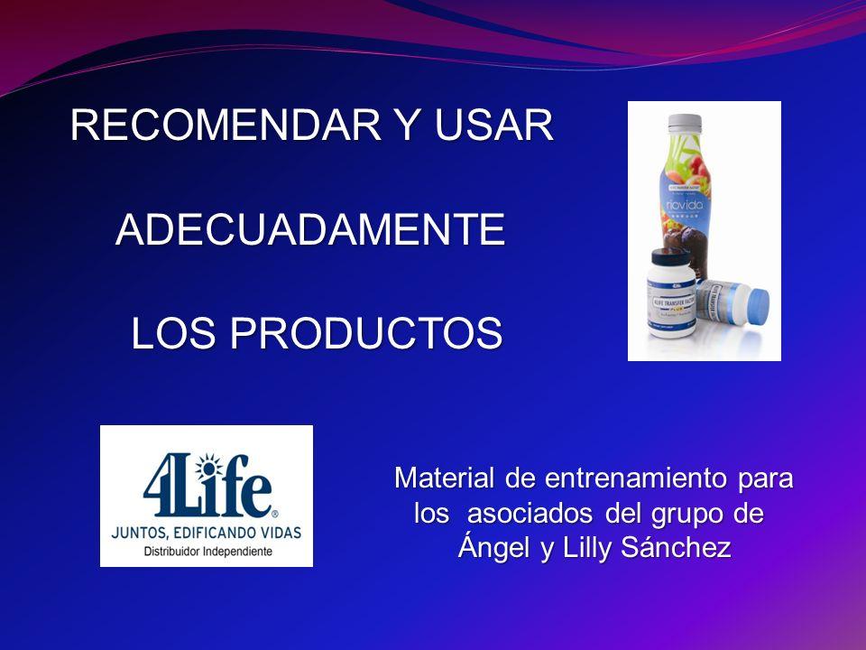 RECOMENDAR Y USAR ADECUADAMENTE LOS PRODUCTOS Material de entrenamiento para los asociados del grupo de Ángel y Lilly Sánchez