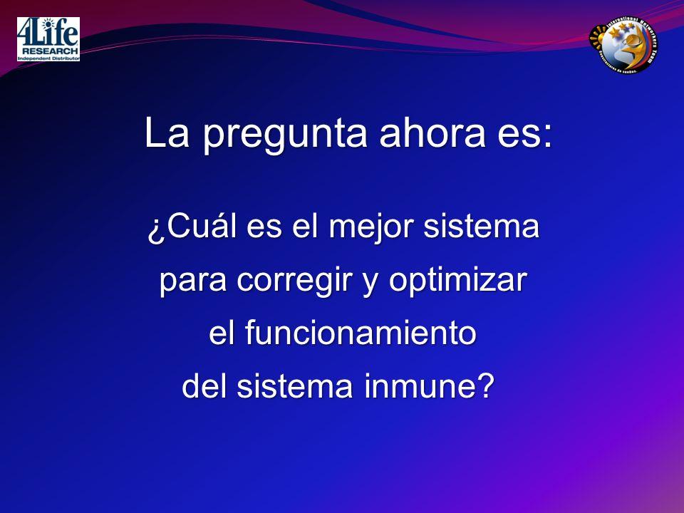 ¿Cuál es el mejor sistema para corregir y optimizar el funcionamiento del sistema inmune? La pregunta ahora es: