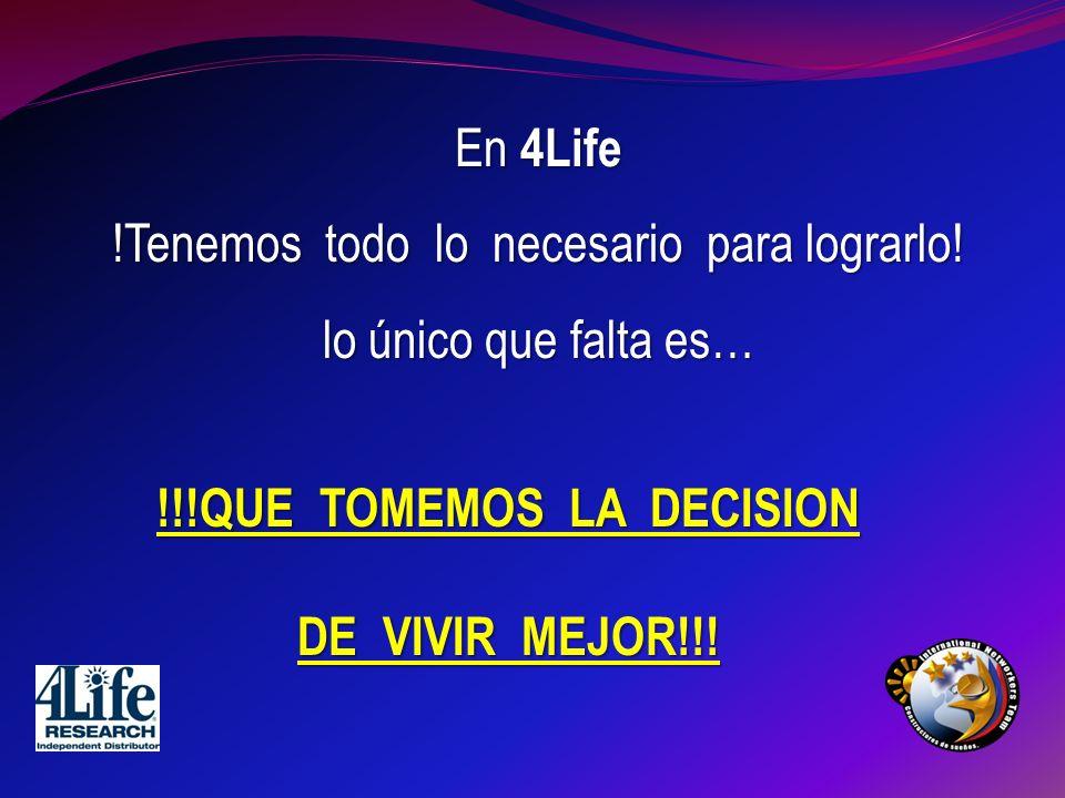 En 4Life !Tenemos todo lo necesario para lograrlo! lo único que falta es… !!!QUE TOMEMOS LA DECISION DE VIVIR MEJOR!!!