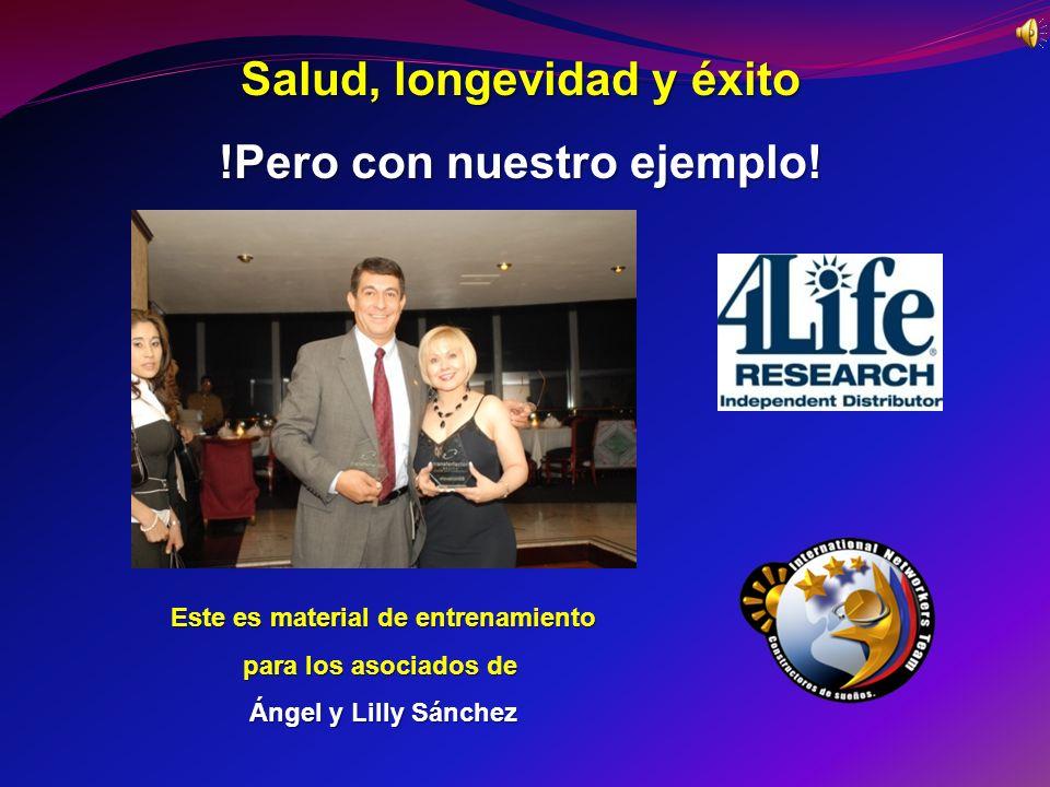 Salud, longevidad y éxito !Pero con nuestro ejemplo! Este es material de entrenamiento para los asociados de Ángel y Lilly Sánchez
