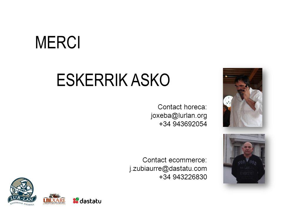 MERCI ESKERRIK ASKO Contact horeca: joxeba@lurlan.org +34 943692054 Contact ecommerce: j.zubiaurre@dastatu.com +34 943226830
