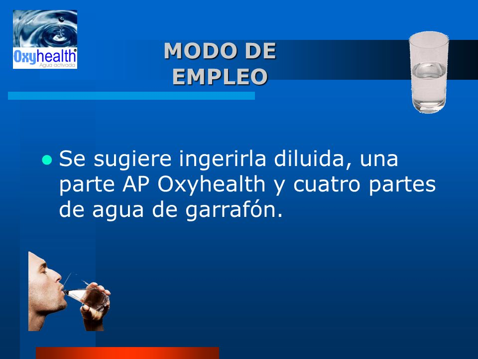 MODO DE EMPLEO Se sugiere ingerirla diluida, una parte AP Oxyhealth y cuatro partes de agua de garrafón.