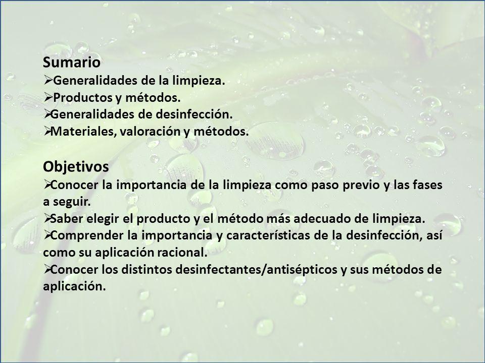 Sumario Generalidades de la limpieza. Productos y métodos. Generalidades de desinfección. Materiales, valoración y métodos. Objetivos Conocer la impor