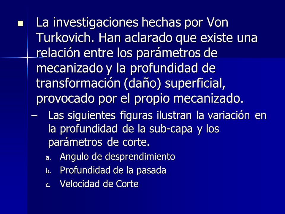 La investigaciones hechas por Von Turkovich.