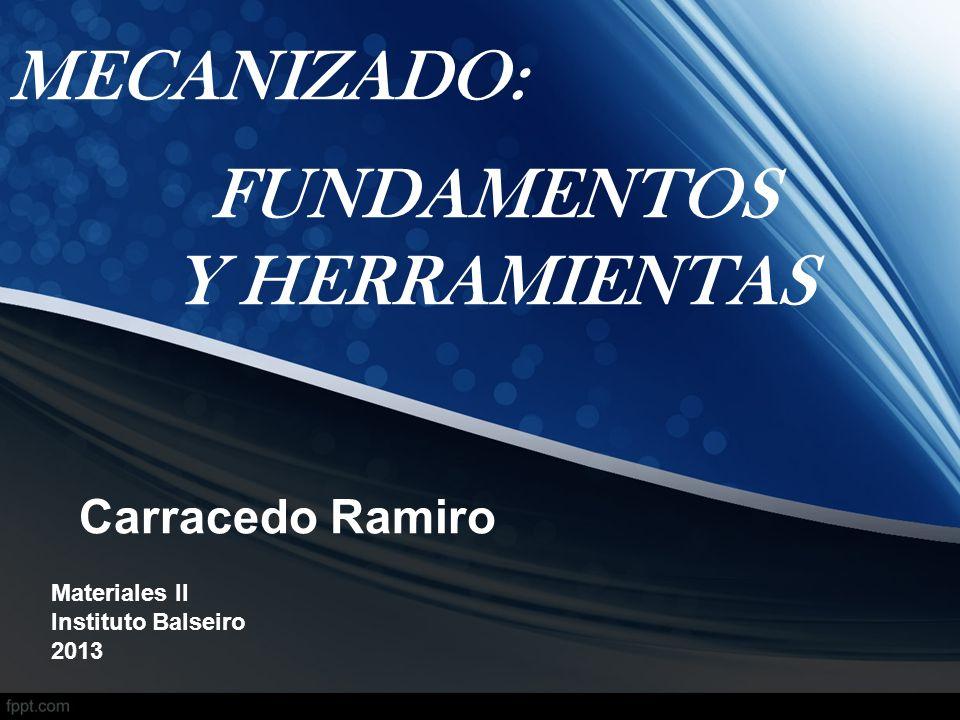 Carracedo Ramiro Materiales II Instituto Balseiro 2013 MECANIZADO: FUNDAMENTOS Y HERRAMIENTAS