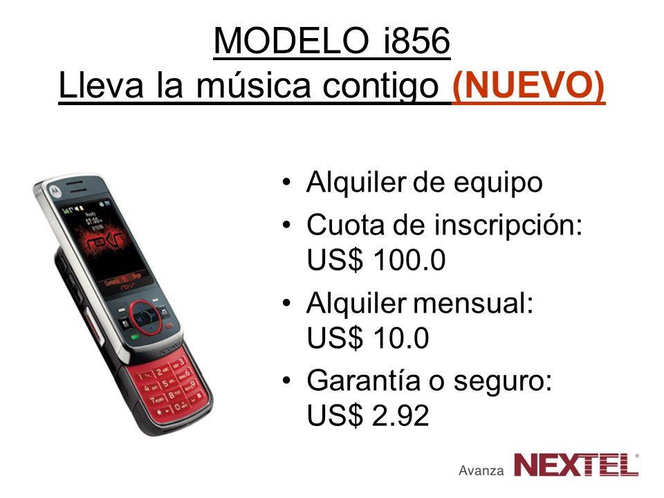 MODELO i856 Lleva la música contigo (NUEVO) Alquiler de equipo Cuota de inscripción: US$ 100.0 Alquiler mensual: US$ 10.0 Garantía o seguro: US$ 2.92