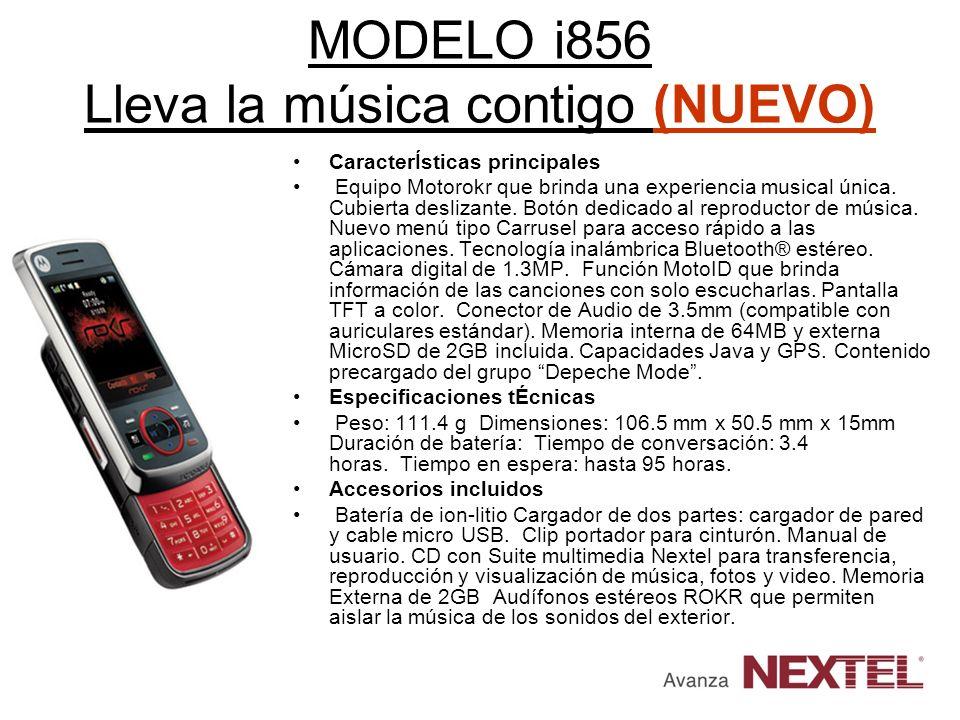 MODELO i856 Lleva la música contigo (NUEVO) CaracterÍsticas principales Equipo Motorokr que brinda una experiencia musical única. Cubierta deslizante.