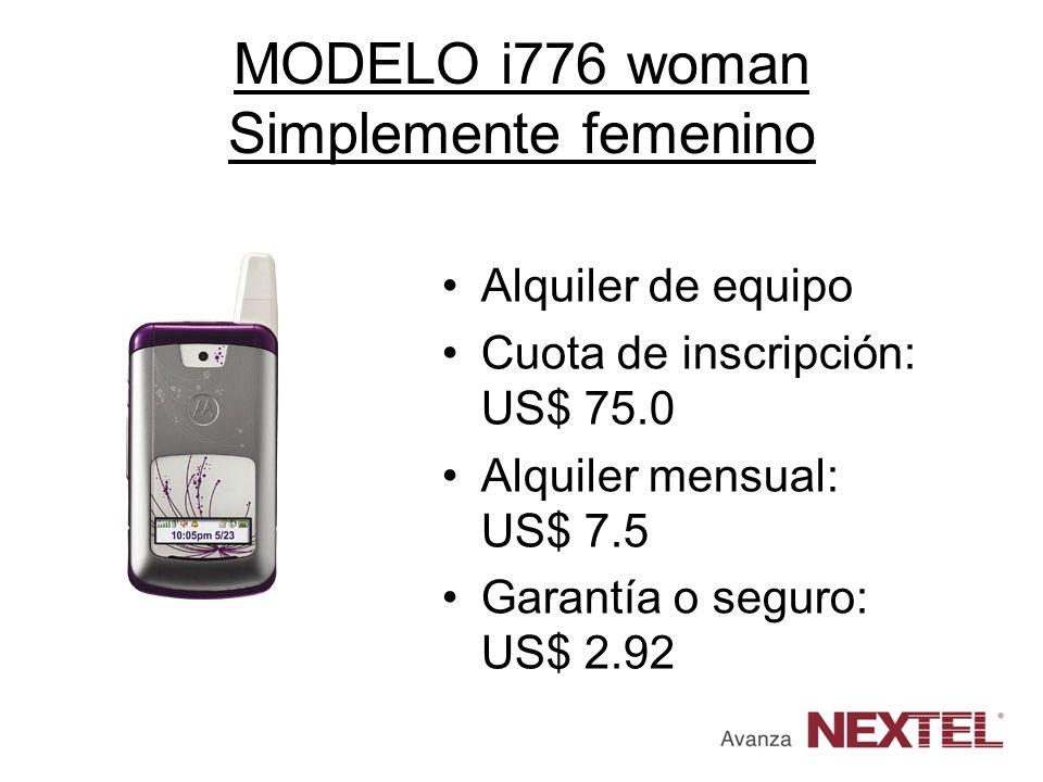 MODELO i776 woman Simplemente femenino Alquiler de equipo Cuota de inscripción: US$ 75.0 Alquiler mensual: US$ 7.5 Garantía o seguro: US$ 2.92