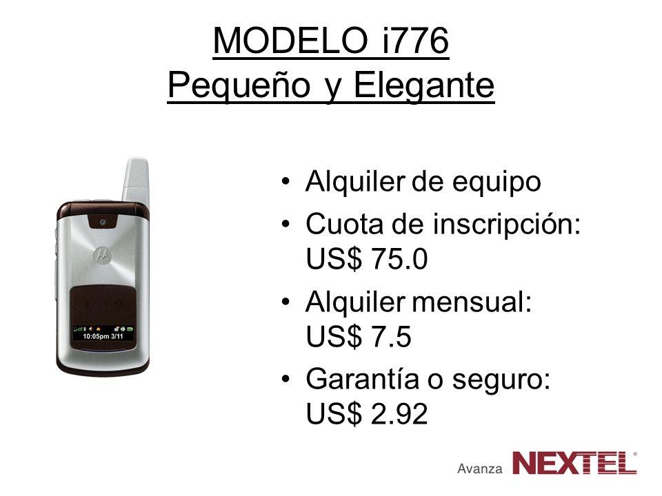 MODELO i776 Pequeño y Elegante Alquiler de equipo Cuota de inscripción: US$ 75.0 Alquiler mensual: US$ 7.5 Garantía o seguro: US$ 2.92