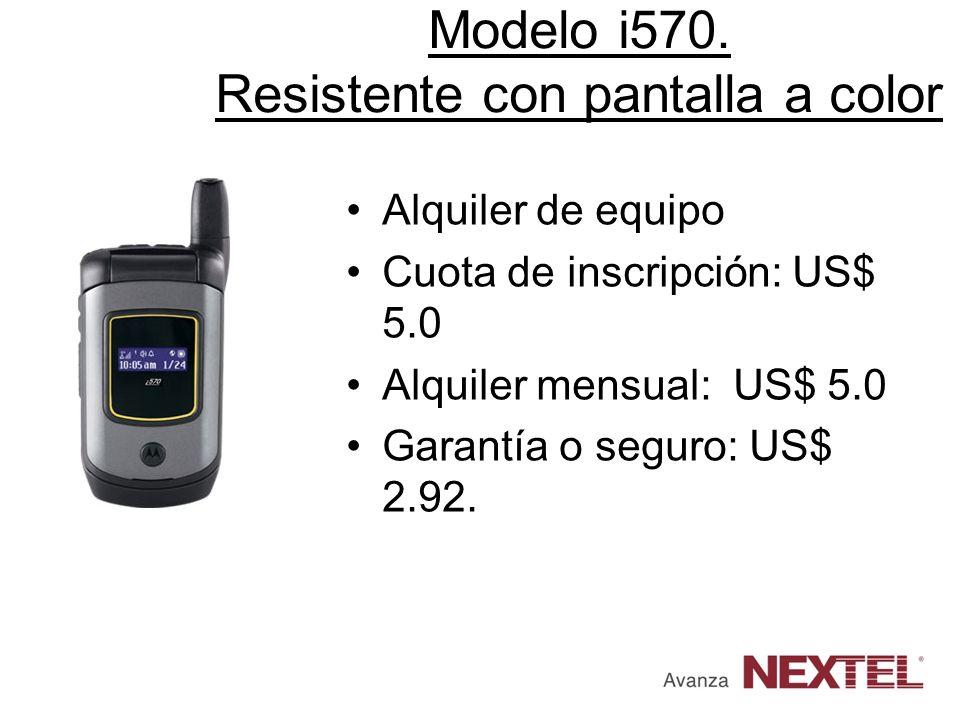 Modelo i570. Resistente con pantalla a color Alquiler de equipo Cuota de inscripción: US$ 5.0 Alquiler mensual: US$ 5.0 Garantía o seguro: US$ 2.92.