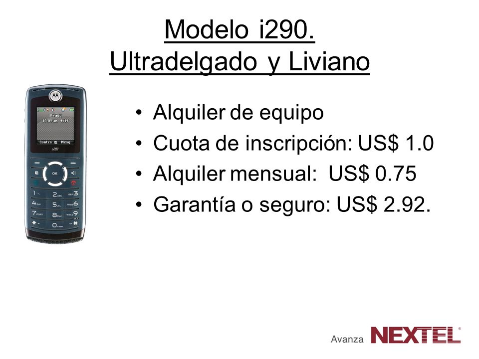 Modelo i290. Ultradelgado y Liviano Alquiler de equipo Cuota de inscripción: US$ 1.0 Alquiler mensual: US$ 0.75 Garantía o seguro: US$ 2.92.