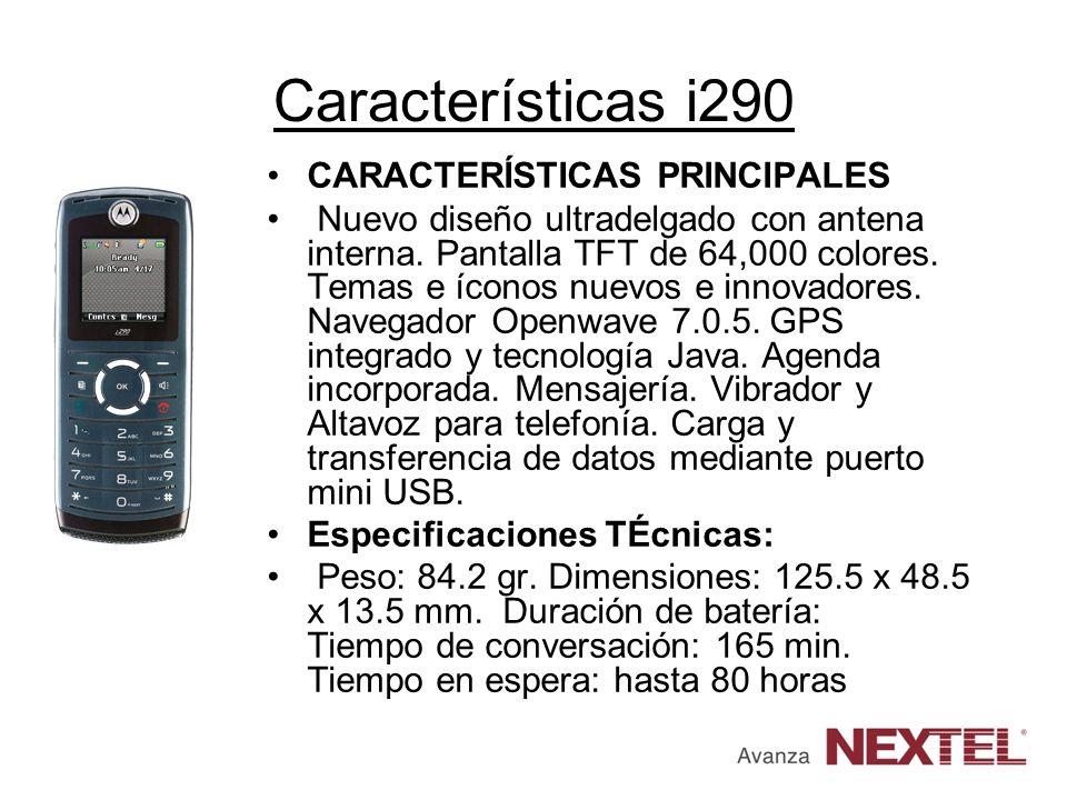 Características i290 CARACTERÍSTICAS PRINCIPALES Nuevo diseño ultradelgado con antena interna. Pantalla TFT de 64,000 colores. Temas e íconos nuevos e