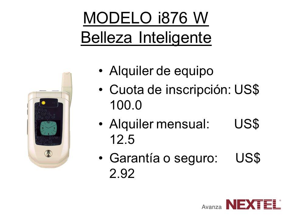 MODELO i876 W Belleza Inteligente Alquiler de equipo Cuota de inscripción: US$ 100.0 Alquiler mensual: US$ 12.5 Garantía o seguro: US$ 2.92