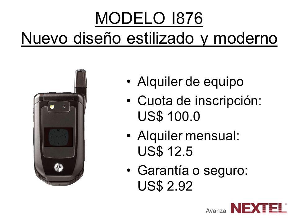 MODELO I876 Nuevo diseño estilizado y moderno Alquiler de equipo Cuota de inscripción: US$ 100.0 Alquiler mensual: US$ 12.5 Garantía o seguro: US$ 2.9