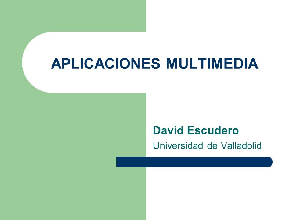APLICACIONES MULTIMEDIA David Escudero Universidad de Valladolid